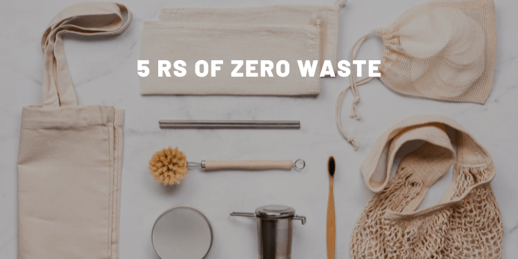 5 Rs Of Zero Waste: Refuse, Reduce, Reuse, Recycle, Rot - Almost Zero Waste