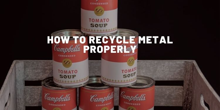 How To Recycle Metal Properly: All You Need To Know - Almost Zero Waste