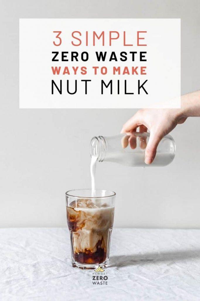 3 Easy Ways To Make Zero Waste Nut Milk - Almost Zero Waste