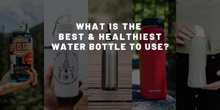 Healthiest Water Bottle,safest water bottle