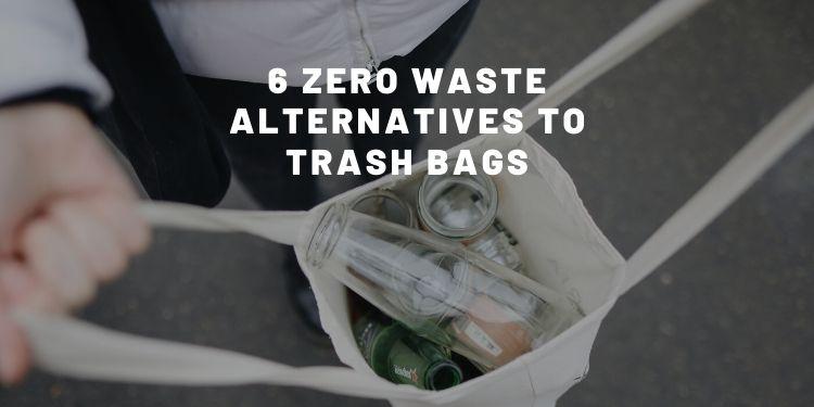 6 Zero Waste Alternatives To Trash Bags - Almost Zero Waste