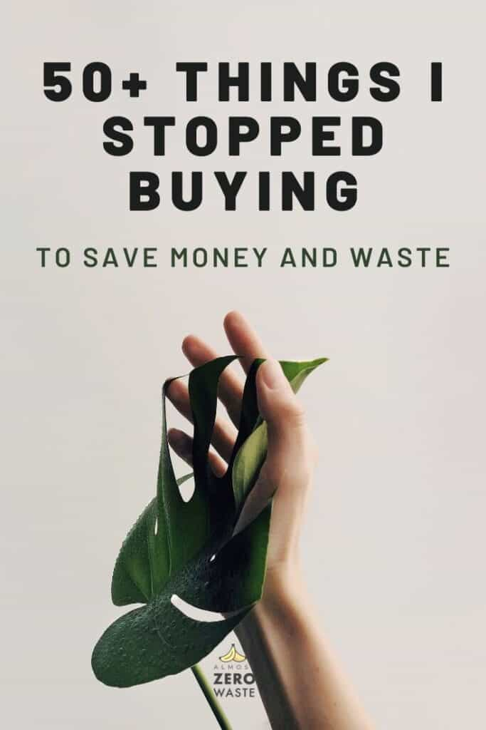 50+ Things I Stopped Buying To Save Money And Waste - Almost Zero Waste