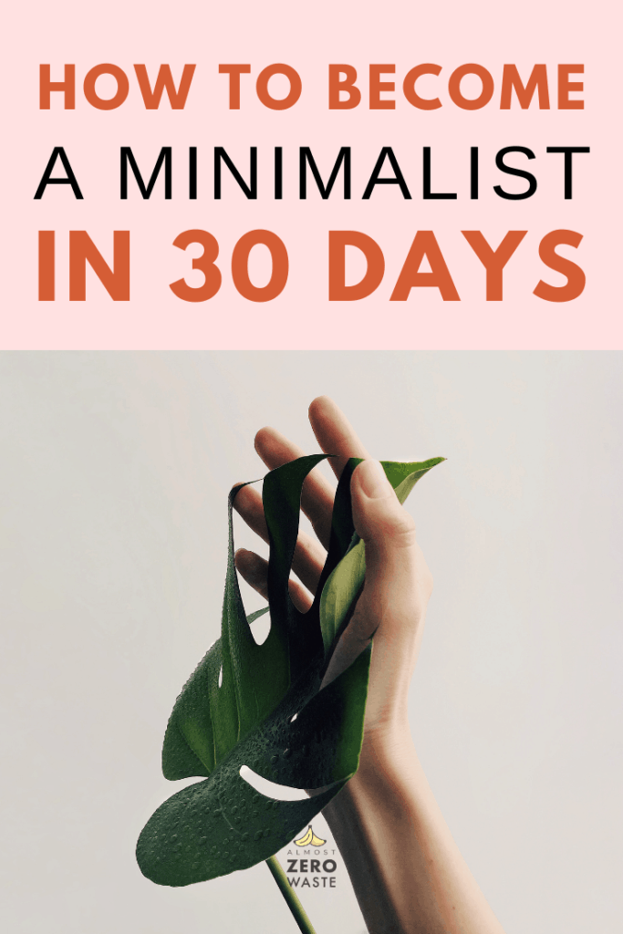 How To Become A Minimalist In 30 Days - Almost Zero Waste